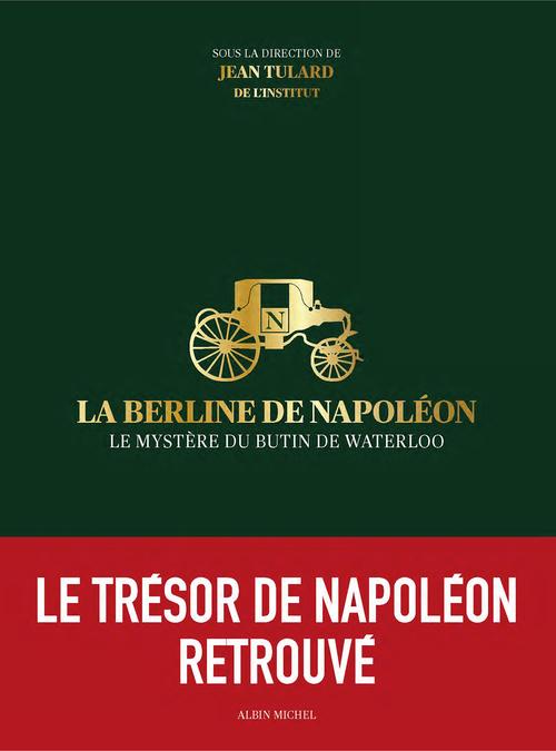 la Berline de Napoléon ; le mystère du butin de Waterloo