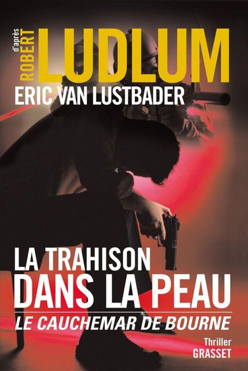 La trahison dans la peau  - Eric Van Lustbader  - Robert Ludlum (1927-2001)
