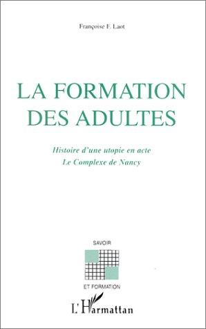 la formation des adultes ; histoire d'une utopie en acte ; le complexe de nancy
