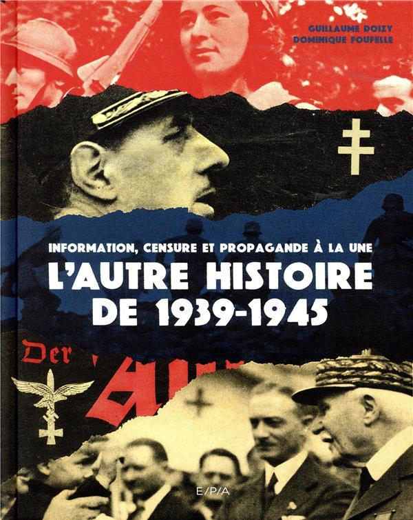L'autre histoire de 1939-1945 ; information, censure et propagande à la une