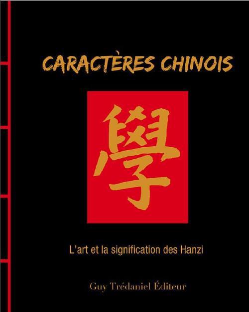 Caractères chinois ; l'art et la signification des Hanzi