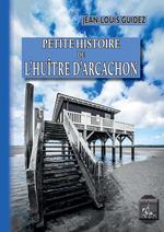 Petite Histoire de l'Huître d'Arcachon  - Jean-Louis Guidez
