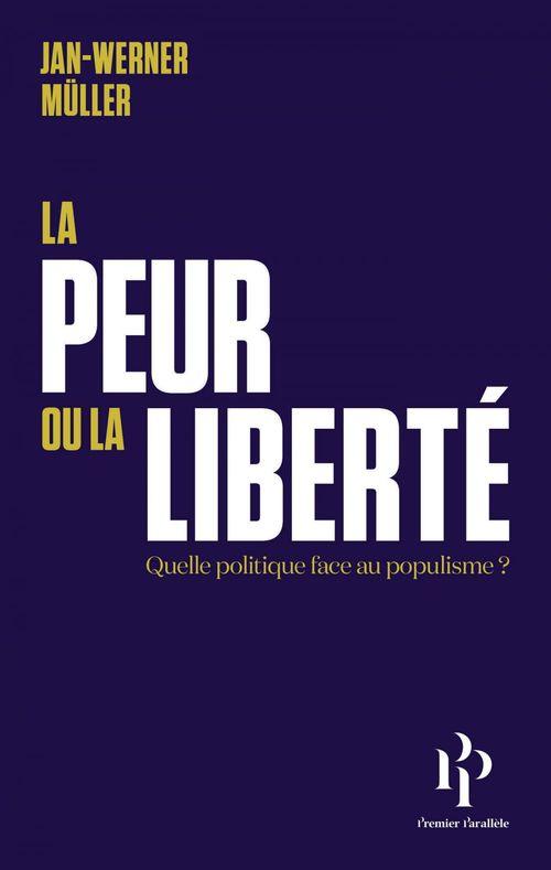 La peur ou la liberté - Quelle politique face au populisme