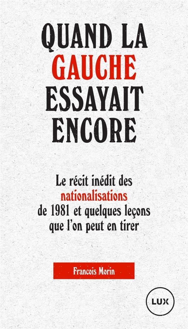 Quand la gauche essayait encore ; le récit inédit des nationalisations de 1981
