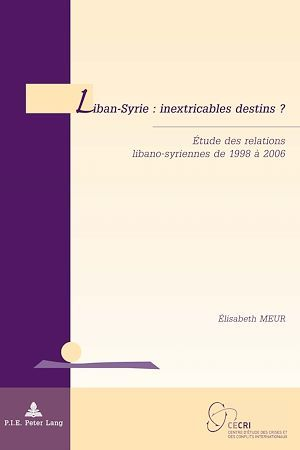 Liban-syrie : inextricables destins ? - etude des relations libano-syriennes de 1998 a 2006