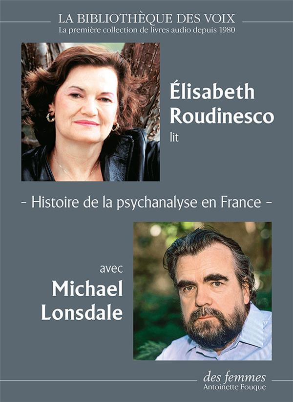Histoire de la psychanalyse en France : les années Freud ; les années Lacan