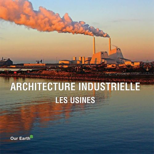 Architecture industrielle ; les usines