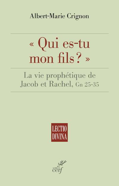 QUI ES-TU MON FILS ? LA VIE PROPHETIQUE DE JACOB ET RACHEL, GN 25-35