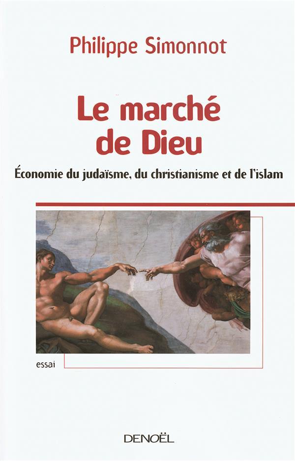 Le Marche De Dieu ; L'Economie Du Judaisme, Du Christianisme Et De L'Islam