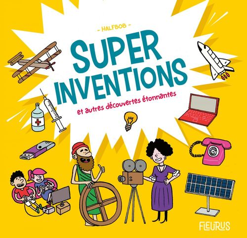 Super inventions et autres petites et grandes découvertes