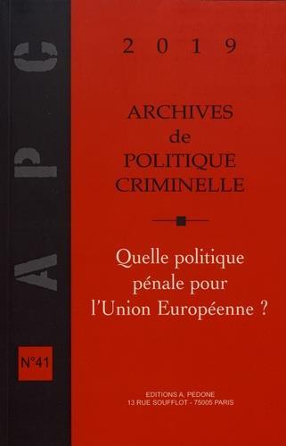 Archives de politique criminelle T.41 ; quelle politique pénale pour l'Union européenne ?