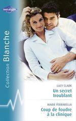 Vente Livre Numérique : Un secret troublant - Coup de foudre à la clinique (Harlequin Blanche)  - Lucy Clark - Marie Ferrarella