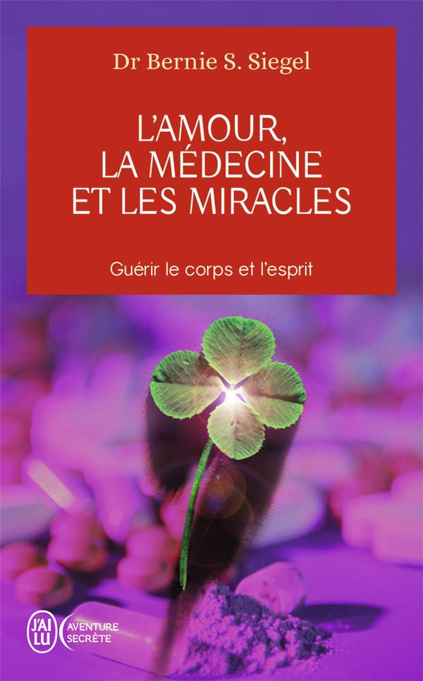 L'amour, la médecine et les miracles ; guérir le corps et l'esprit