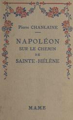 Napoléon sur le chemin de Sainte-Hélène  - Pierre Chanlaine