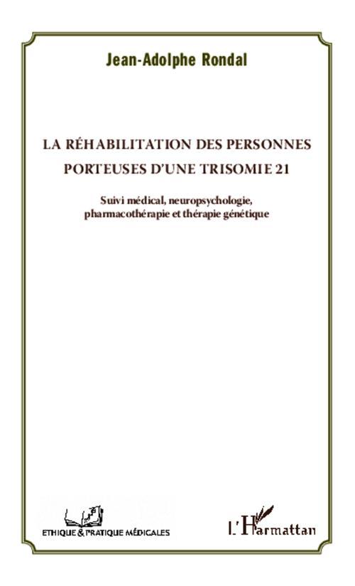 La réhabilitation des personnes porteuses d'une trisomie 21 ; suivi médical, neuropsychologie, pharmacothérapie et thérapie génétique