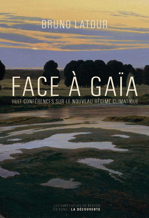 Face à Gaïa ; huit conférences sur le nouveau régime climatique