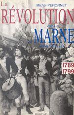 La Révolution dans le département de la Marne : 1789-1799  - Daniel Pellus - Michel Péronnet