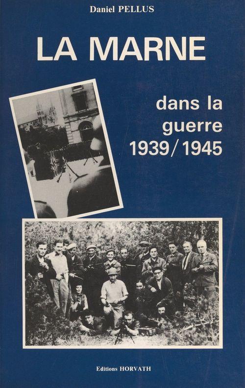La Marne dans la guerre 1939-1945  - Daniel Pellus