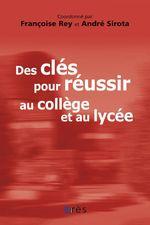 Vente EBooks : Des clés pour réussir au collège et au lycée  - Françoise Rey - André SIROTA