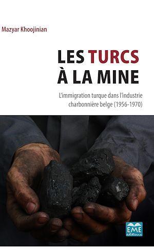 Les turcs à la mine ; l'immigration turque dans l'industrie charbonnière belge (1956-1970)