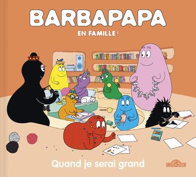 Barbapapa en famille ! ; quand je serai grand