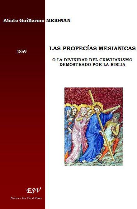las profecías mesianicas o la divinidad del Cristianismo demostrado por la biblia