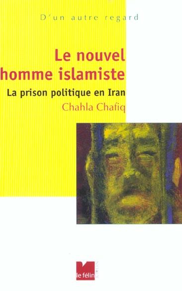 Le nouvel homme islamiste ; la prison politique en Iran