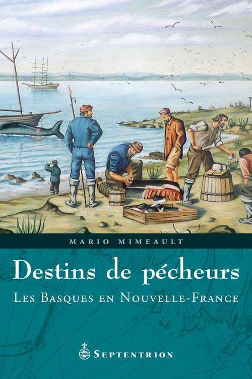 Destins de pêcheurs ; les Basques en Nouvelle-France