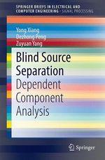 Blind Source Separation  - Yong Xiang - Zuyuan Yang - Dezhong Peng