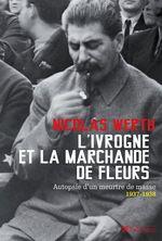 Vente EBooks : Ivrogne et la marchande de fleurs, autopsie d'un meurtre de masse, 1937-1938  - Nicolas WERTH