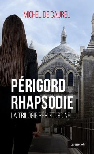 Périgord rhapsodie ; la trilogie périgourdine