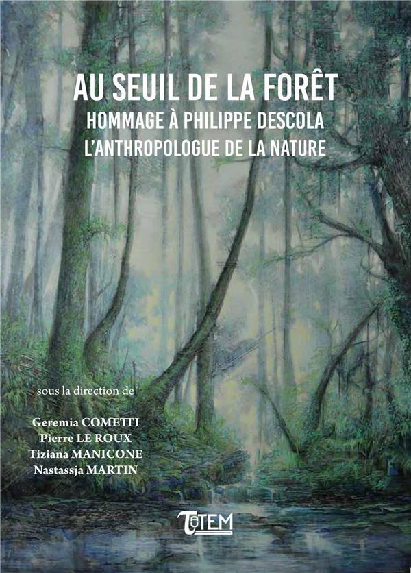 Au seuil de la forêt ; hommage à Philippe Descola, l'anthropologue de la nature