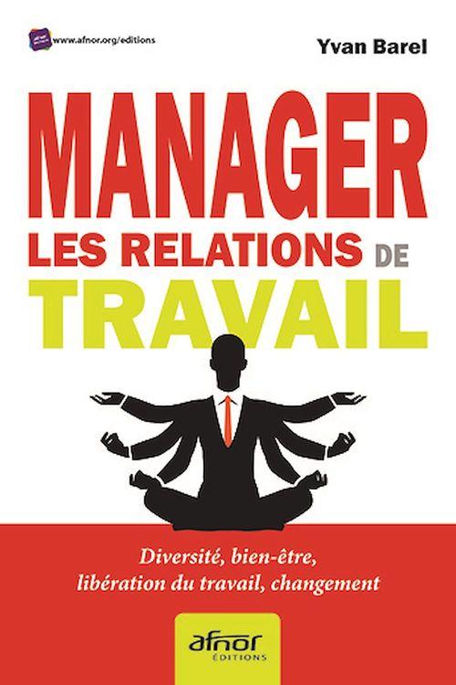 Manager les relations de travail ; diversité, bien-être, libération du travail, changement
