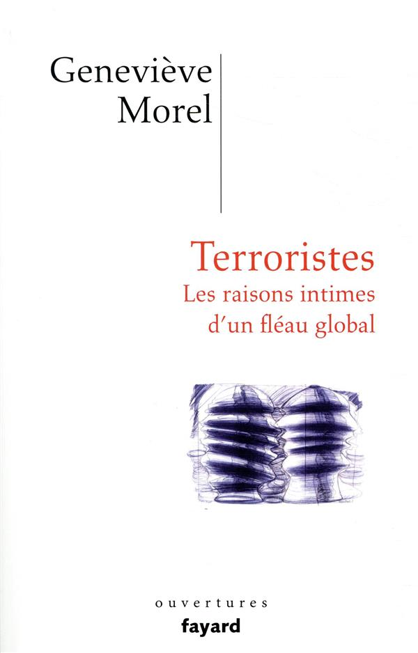 Terroristes ; les raisons intimes d'un fléau global