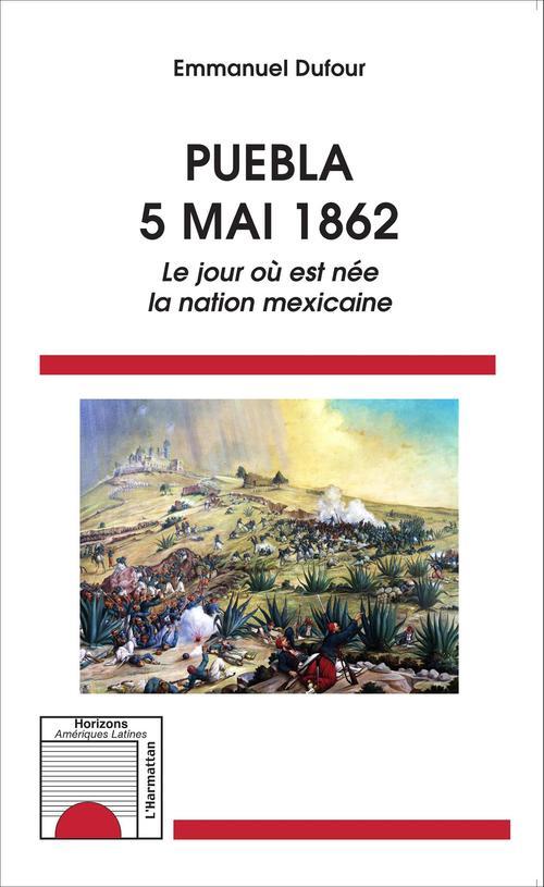 Puebla 5 mai 1862 ; le jour où est née la nation mexicaine