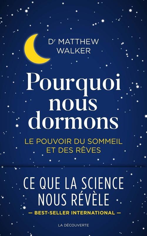 Pourquoi nous dormons ; le pouvoir du sommeil et des rêves, ce que la science nous révèle