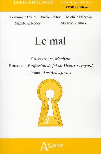 Le mal ; Shakespeare, Macbeth , Rousseau, profession de foi du vicaire svoyard Giono, les âmes fortes