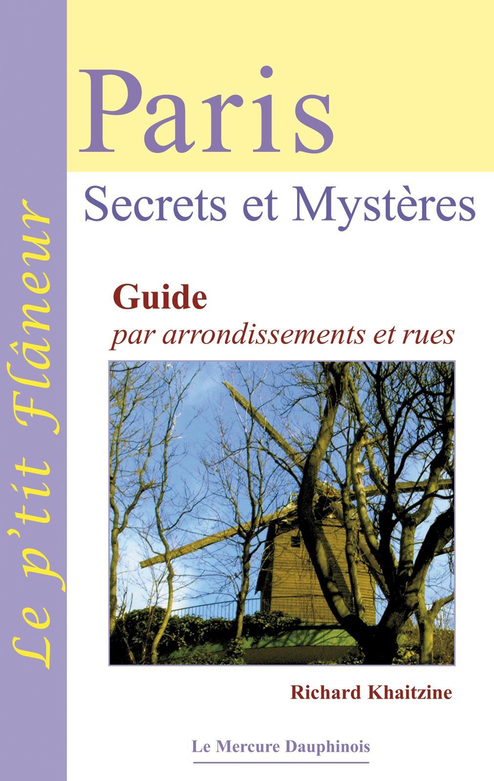 Paris, secrets et mysteres ; guide par arrondissement et rues