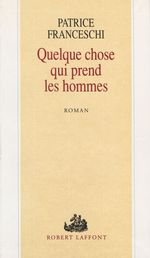 Vente EBooks : Quelque chose qui prend les hommes  - Patrice Franceschi - Francheschi Patrice
