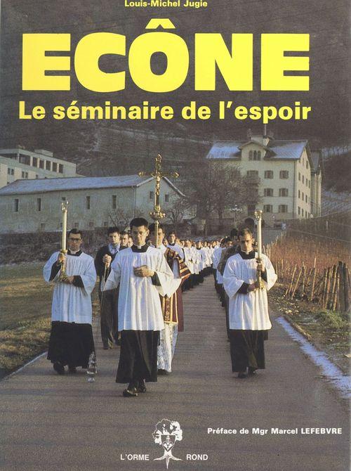 Ecône ; le séminaire de l'espoir