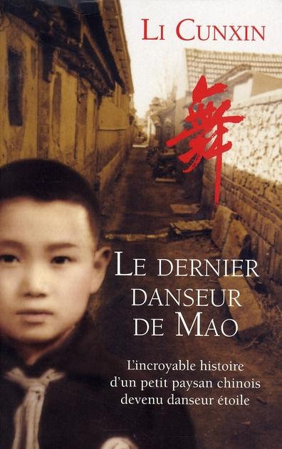 Le dernier danseur de Mao ; l'incroyable histoire d'un petit paysan chinois devenu danseur étoile