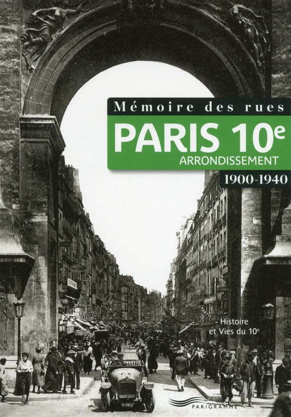 Mémoire des rues ; Paris 10e arrondissement ; 1900-1940