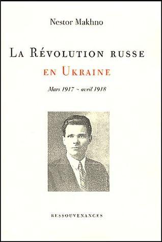 La révolution russe en Ukraine ; mars 1917-avril 1918
