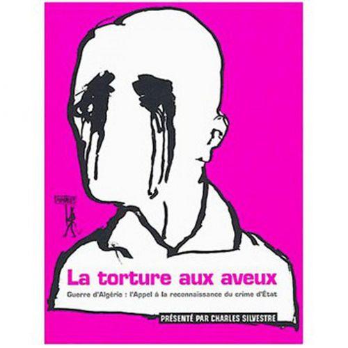 la torture aux aveux ; guerre d'Algérie : l'appel à la reconnaissance du crime d'Etat