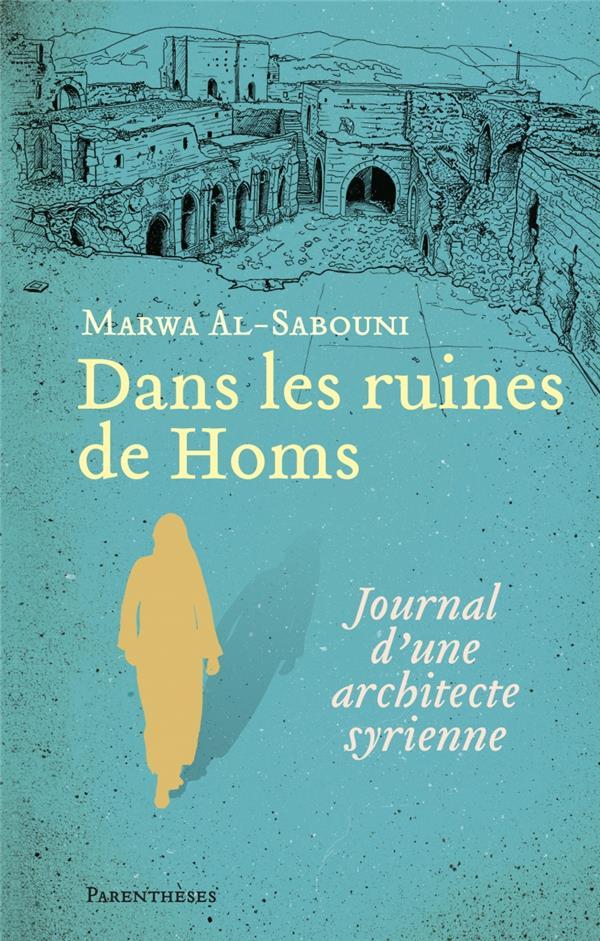 Dans les ruines de Homs ; journal d'une architecte syrienne