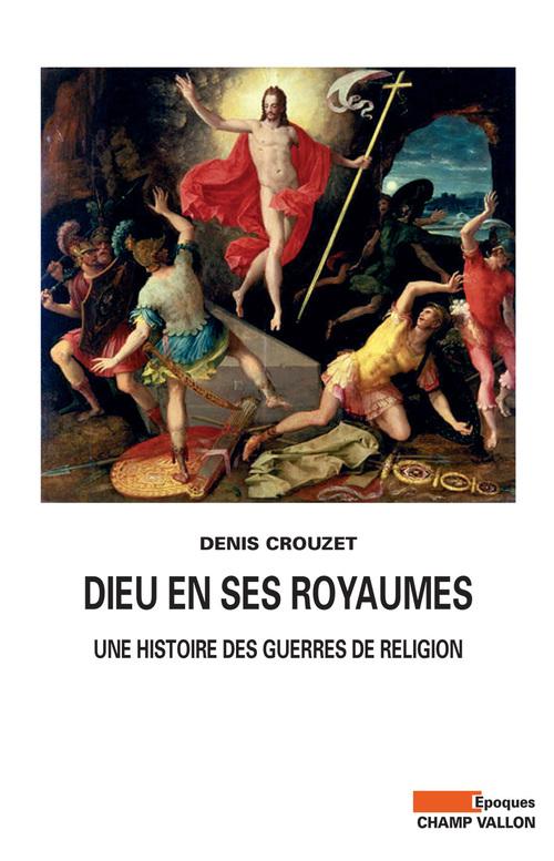 Dieu en ses royaumes ; une histoire des guerres de religion