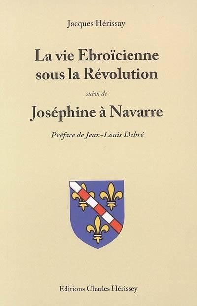 La vie Ebroïcienne sous la Révolution ; Joséphine à Navarre