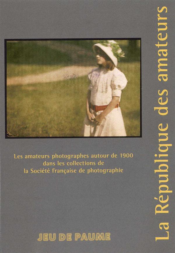 La république des amateurs ; les amateurs photographes autour de 1900 dans les collections de la société française de photographie
