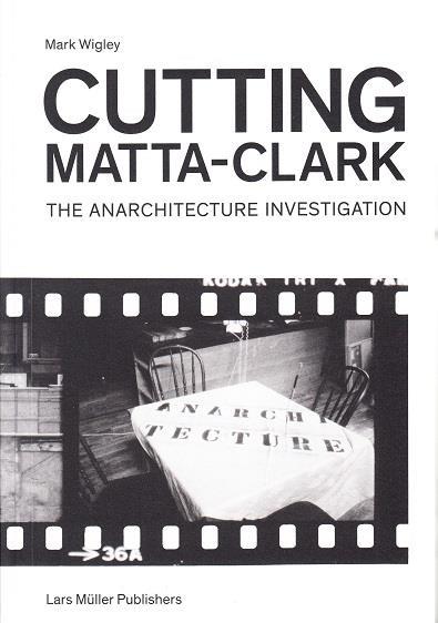 CUTTING MATTA-CLARK THE ANARCHITECTURE PROJECT ANGLAIS