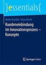 Kundeneinbindung im Innovationsprozess - Konzepte  - Meike Knochel - Klaus North